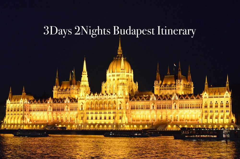 3D2N Budapest Itinerary - Best of Budapest (With Cost Break Down) - Always Travelicious !